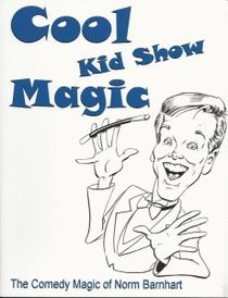 Cool Kid Show Magic  by: Norm Barnhart